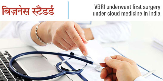 VBRI underwent first surgery under cloud medicine in India | Business Standard | mHospitals