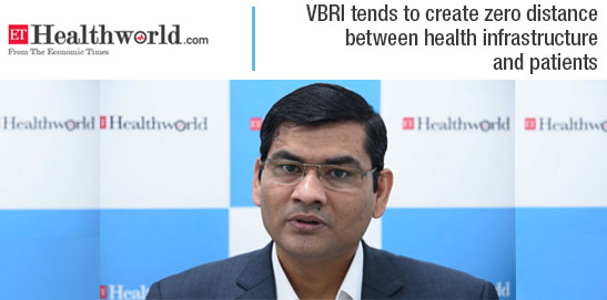 VBRI creates zero distance between health infrastructure & patients | ET Healthworld | mhospitals