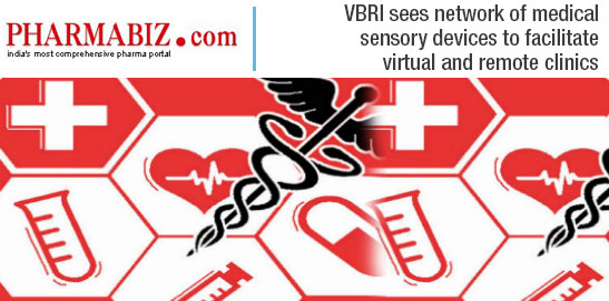 VBRI sees network of medical sensory devices to facilitate virtual and remote clinics | Pharmabiz | mHospitals