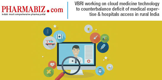 VBRI working on cloud medicine technology to provide medical expertise & hospitals access in rural India | mHospitals